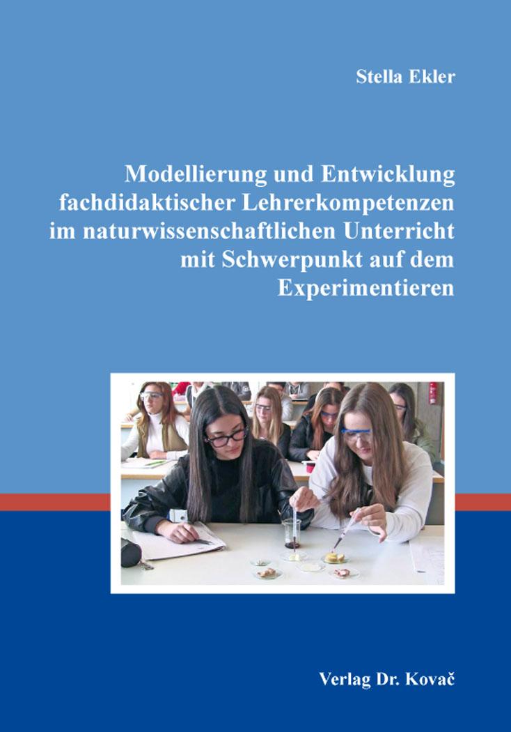 Cover: Modellierung und Entwicklung fachdidaktischer Lehrerkompetenzen im naturwissenschaftlichen Unterricht mit Schwerpunkt auf dem Experimentieren