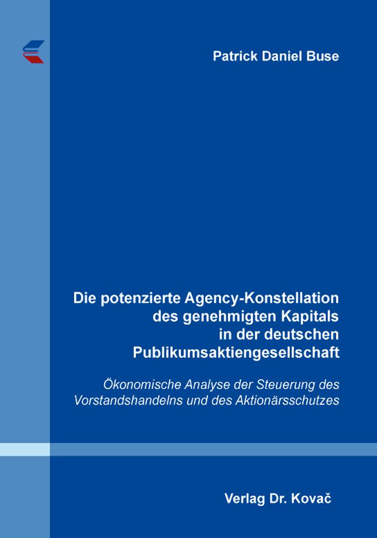 Cover: Die potenzierte Agency-Konstellation des genehmigten Kapitals in der deutschen Publikumsaktiengesellschaft