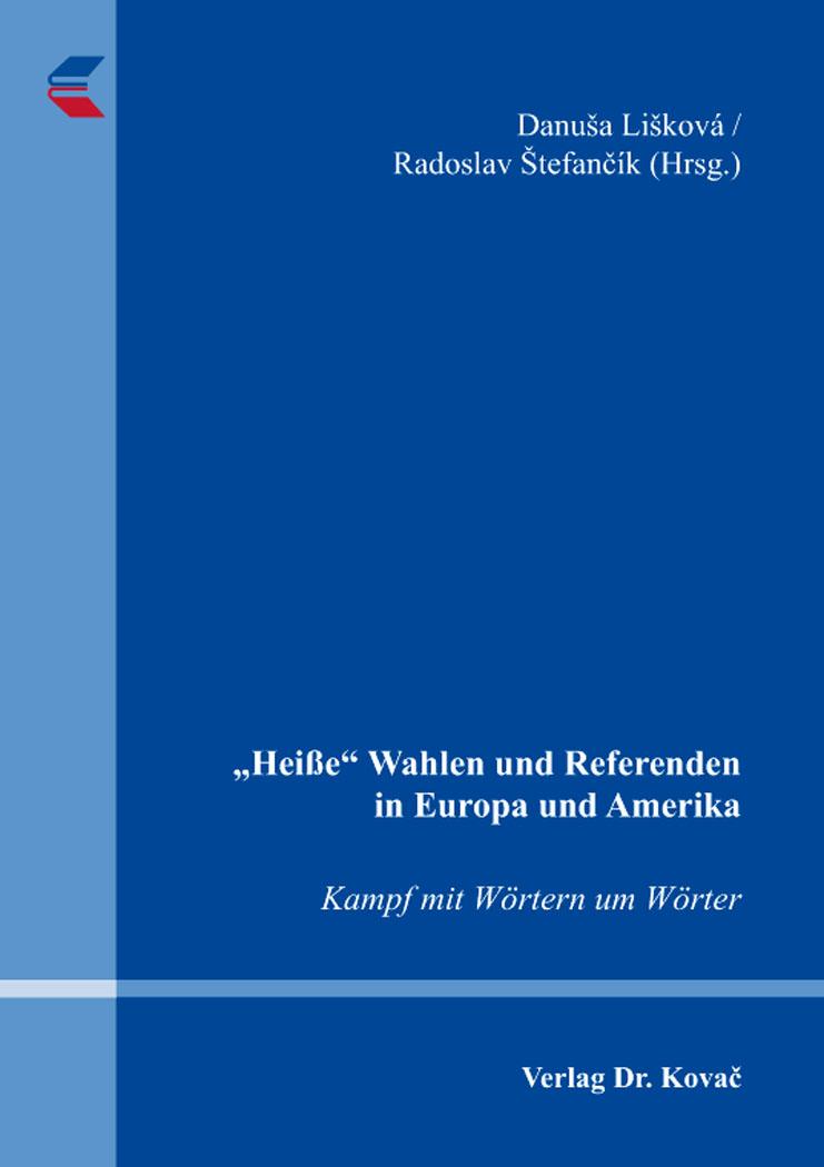 """Cover: """"Heiße"""" Wahlen und Referenden in EuropaundAmerika – Kampf mit Wörtern um Wörter"""
