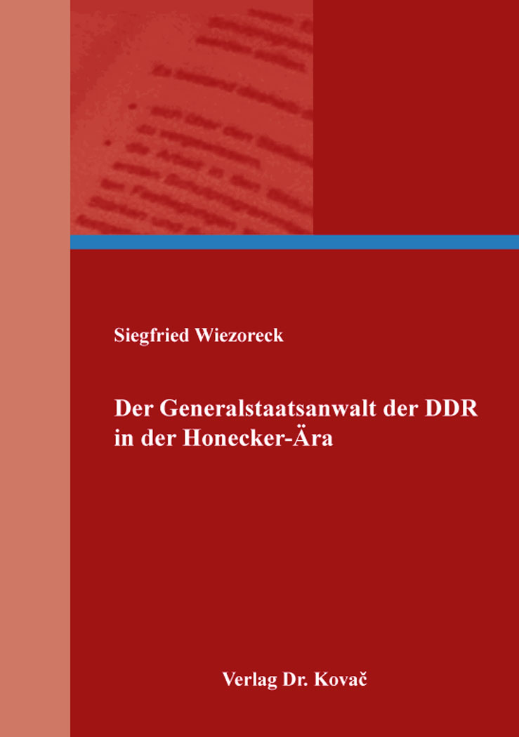 Cover: Der Generalstaatsanwalt der DDR in der Honecker-Ära