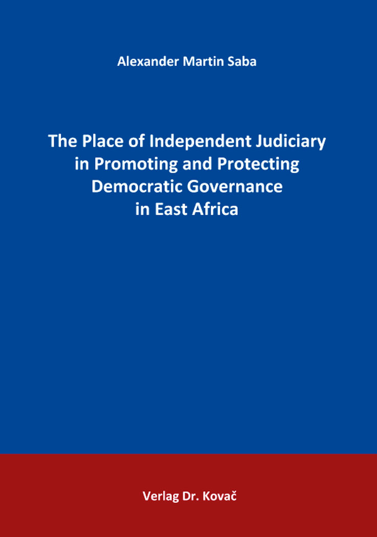Cover: The Place of Independent Judiciary in Promoting and Protecting Democratic Governance in East Africa
