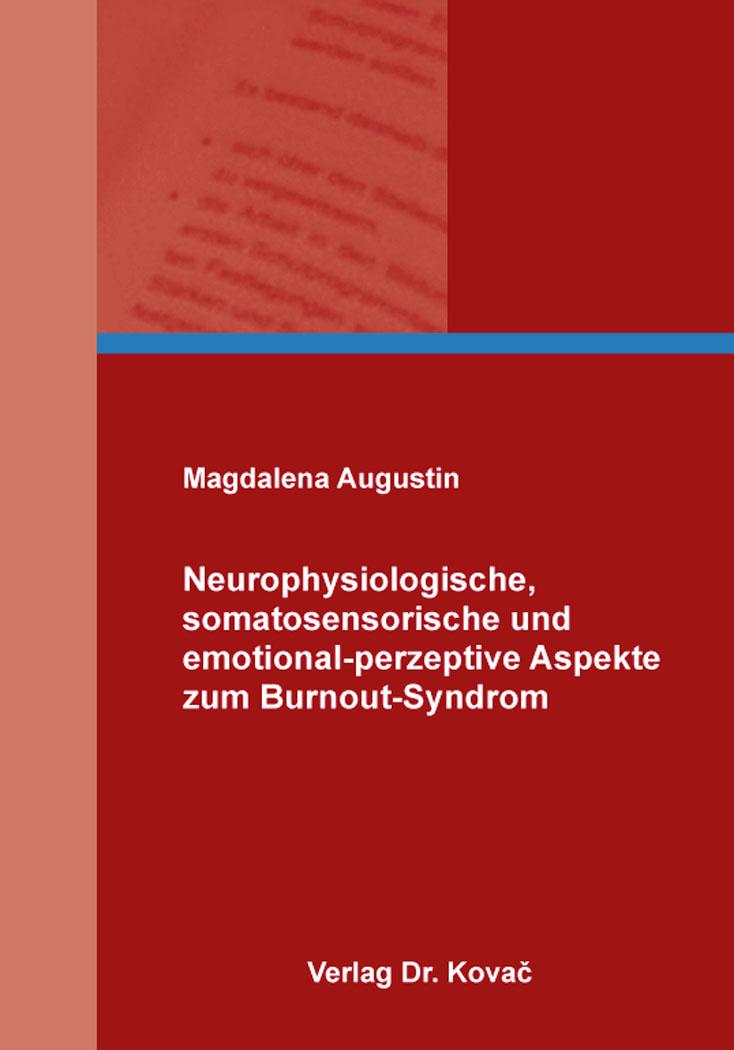 Cover: Neurophysiologische, somatosensorische und emotional-perzeptive Aspekte zum Burnout-Syndrom