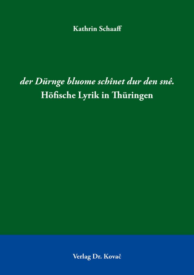 Cover: der Dürnge bluome schînet durdensnê. Höfische Lyrik in Thüringen