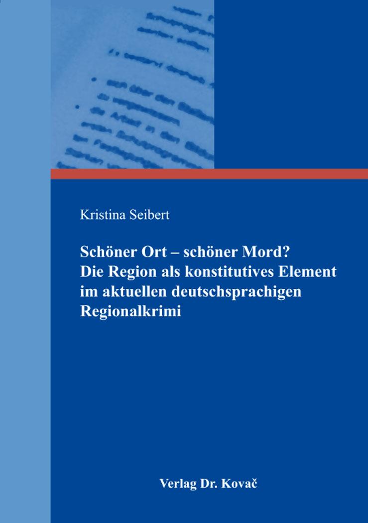 Cover: Schöner Ort – schöner Mord? Die Region als konstitutives Element im aktuellen deutschsprachigen Regionalkrimi