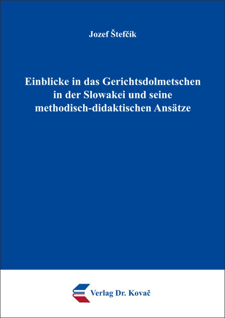 Cover: Einblicke in das Gerichtsdolmetschen in der Slowakei und seine methodisch-didaktischen Ansätze