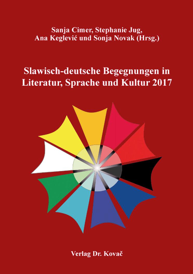 Cover: Slawisch-deutsche Begegnungen in Literatur, Sprache und Kultur 2017