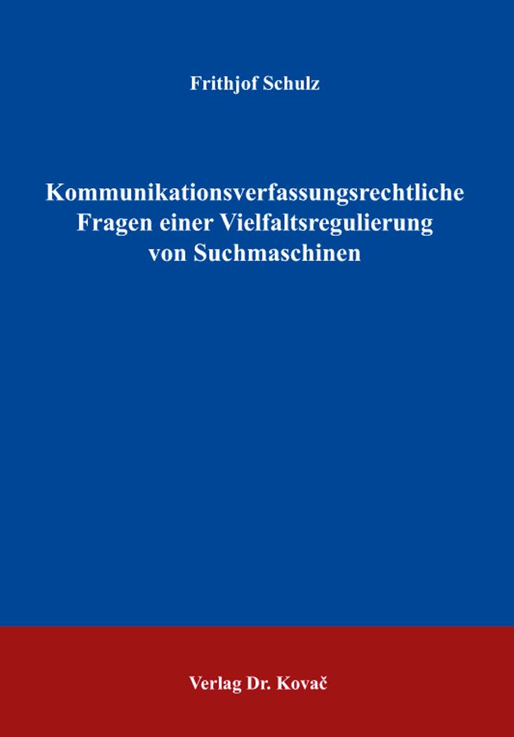 Cover: Kommunikationsverfassungsrechtliche Fragen einer Vielfaltsregulierung von Suchmaschinen