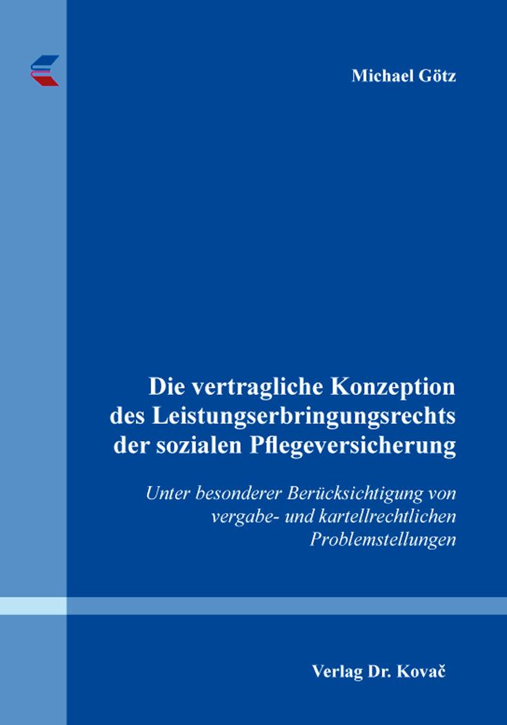 Cover: Die vertragliche Konzeption des Leistungserbringungsrechts der sozialen Pflegeversicherung