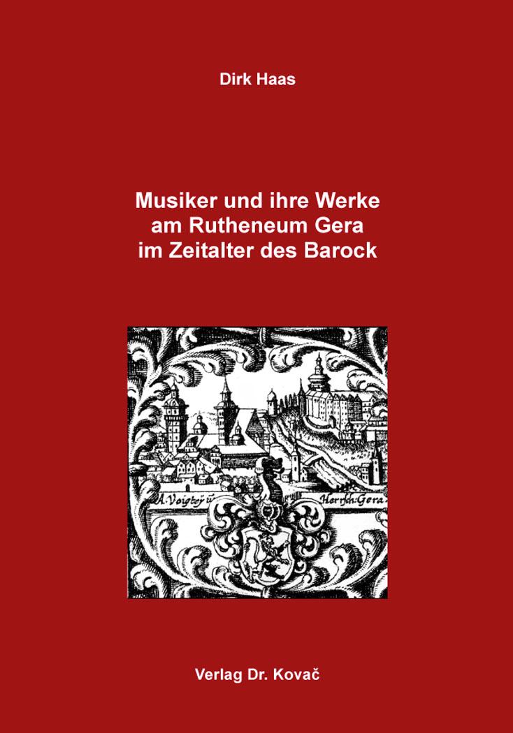 Cover: Musiker und ihre Werke am Rutheneum Gera im Zeitalter des Barock