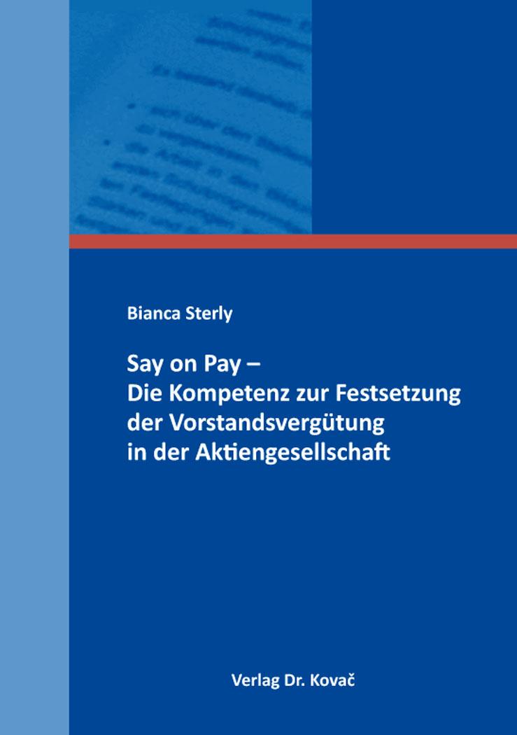 Cover: Say on Pay – Die Kompetenz zur Festsetzung der Vorstandsvergütung in der Aktiengesellschaft