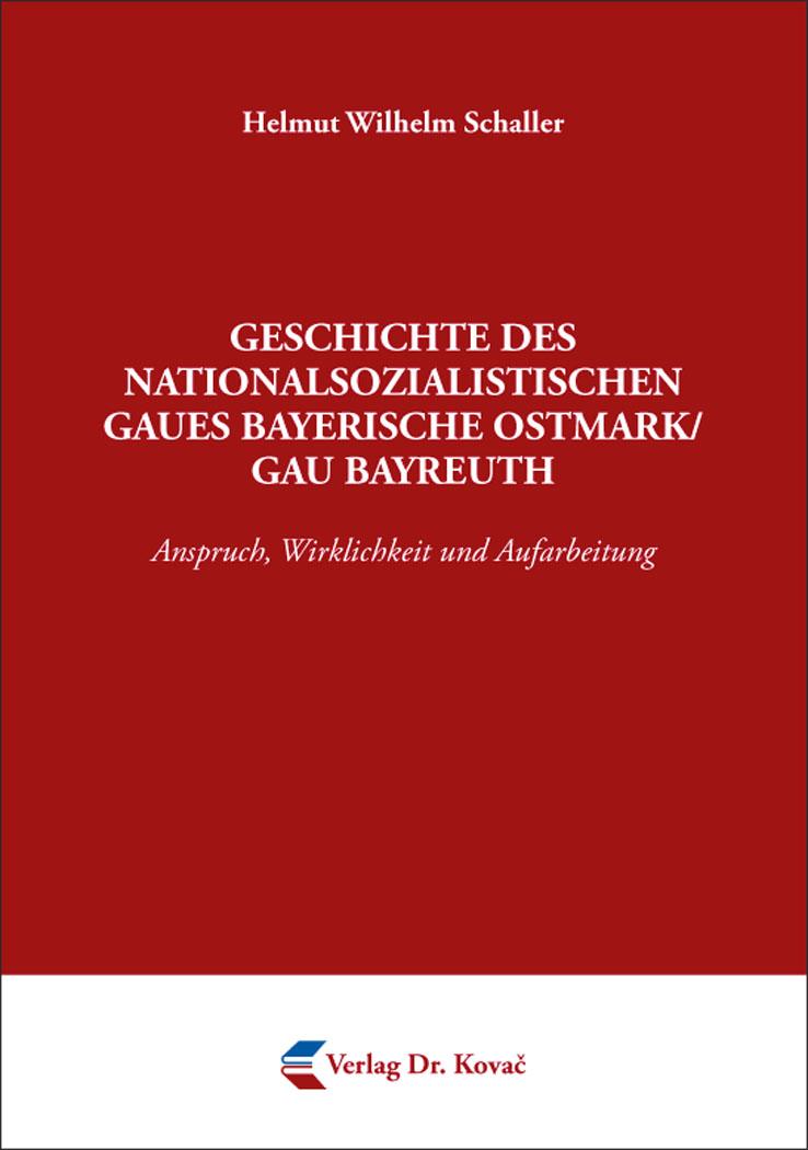 Cover: Geschichte des nationalsozialistischen Gaues Bayerische Ostmark/Gau Bayreuth