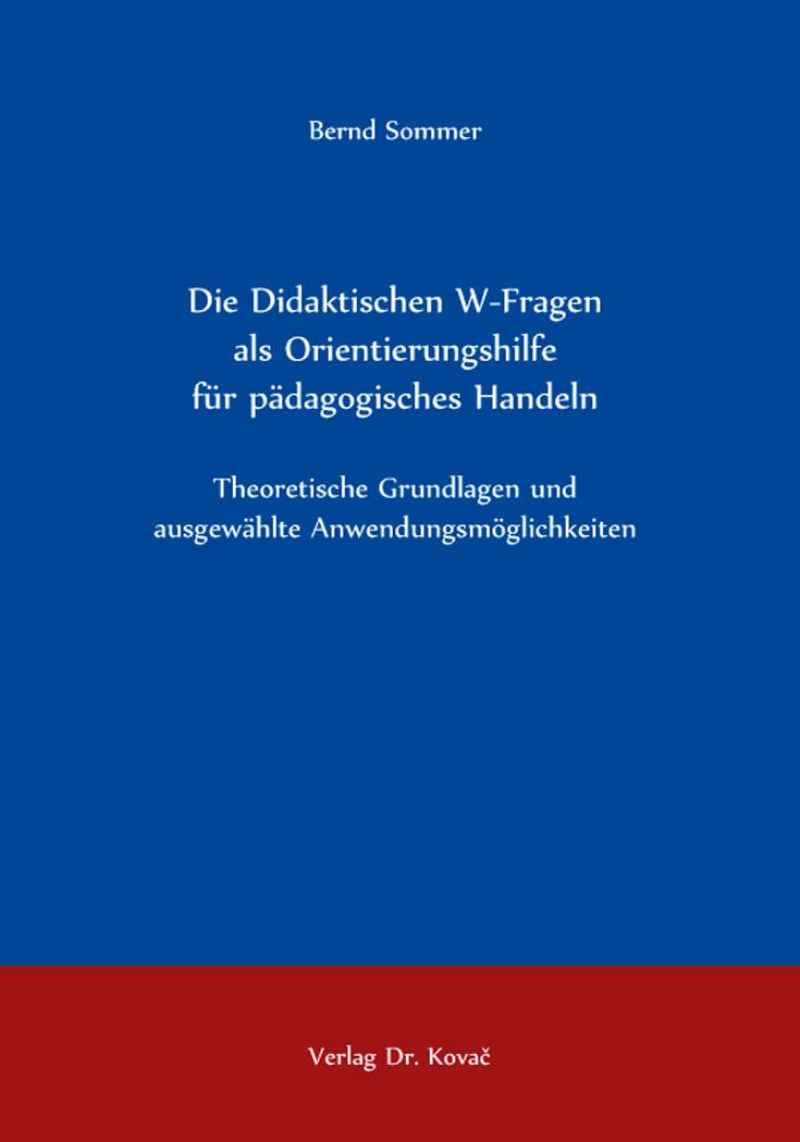 Cover: Die Didaktischen W-Fragen als Orientierungshilfe für pädagogisches Handeln