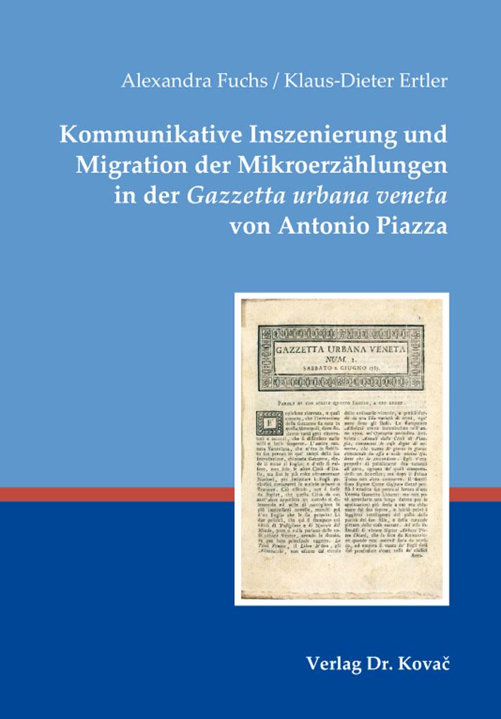Cover: Kommunikative Inszenierung und Migration der Mikroerzählungen in der Gazzetta urbana veneta von Antonio Piazza