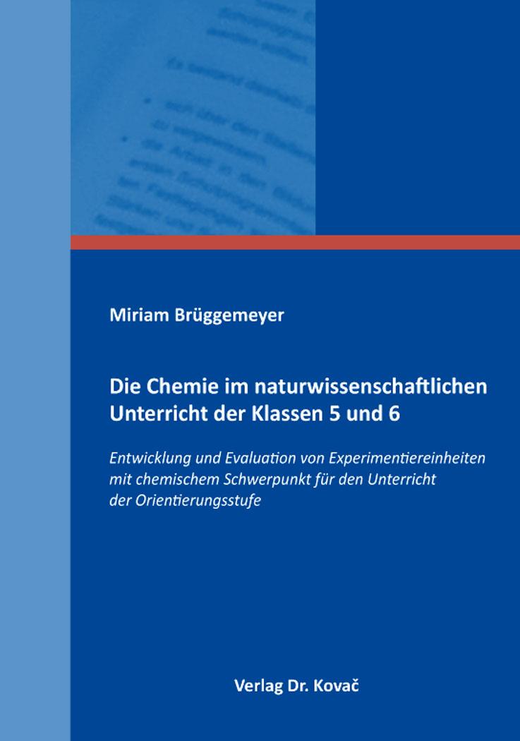 Cover: Die Chemie im naturwissenschaftlichen Unterricht der Klassen 5 und 6