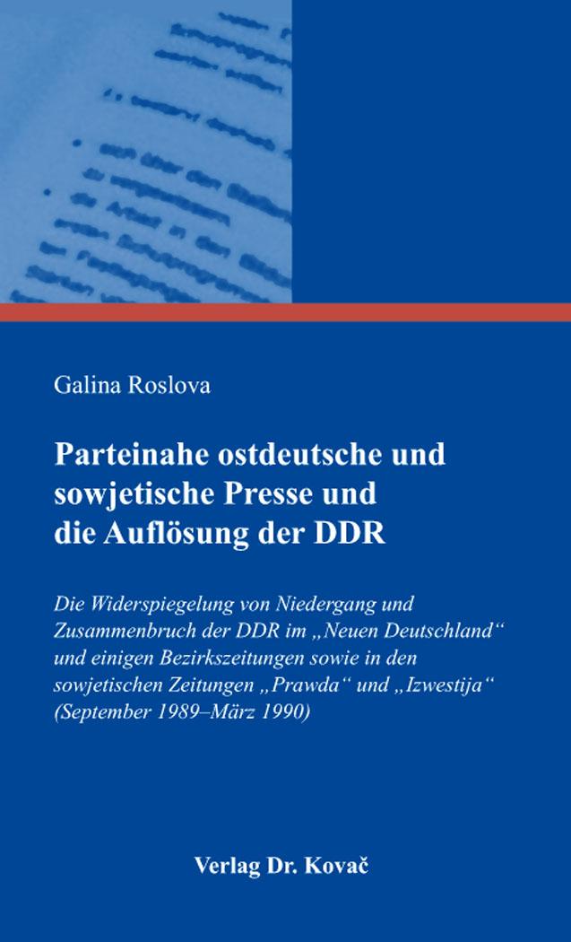Cover: Parteinahe ostdeutsche und sowjetische Presse und die Auflösung der DDR