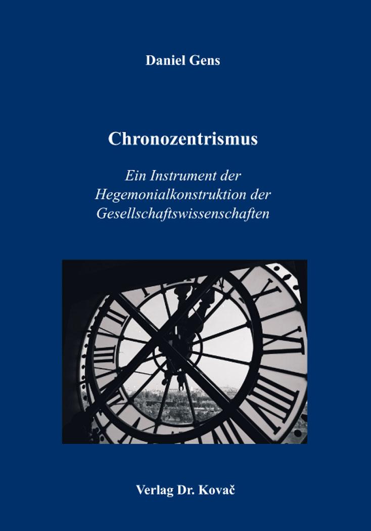 Cover: Chronozentrismus: Ein Instrument der Hegemonialkonstruktion der Gesellschaftswissenschaften