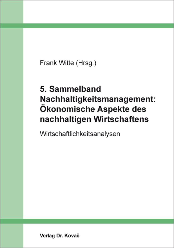 Cover: 5. Sammelband Nachhaltigkeitsmanagement: Ökonomische Aspekte des nachhaltigen Wirtschaftens