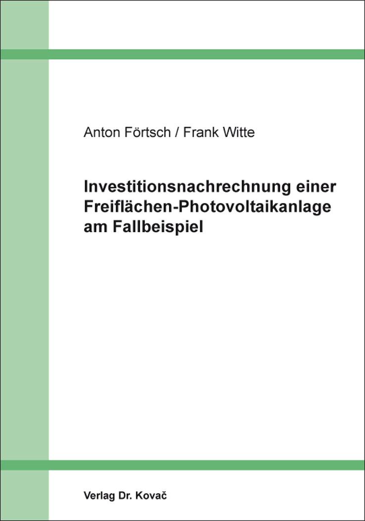 Cover: Investitionsnachrechnung einer Freiflächen-Photovoltaikanlage am Fallbeispiel