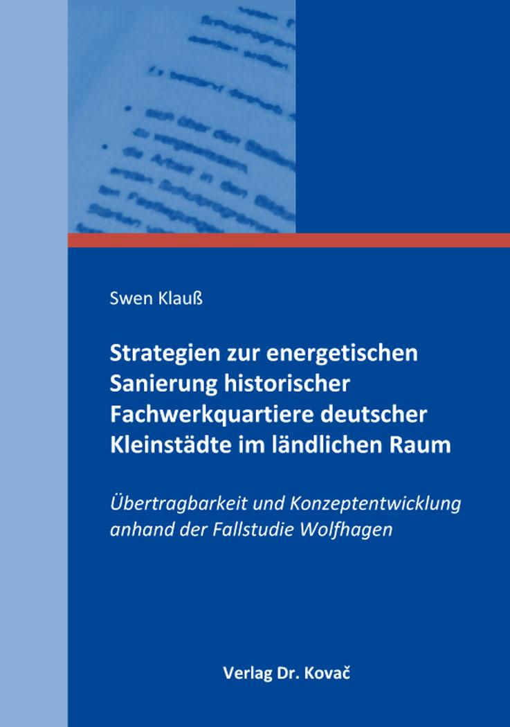 Cover: Strategien zur energetischen Sanierung historischer Fachwerkquartiere deutscher Kleinstädte im ländlichen Raum