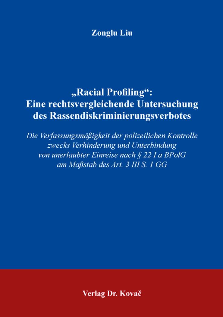 """Cover: """"Racial Profiling"""": Eine rechtsvergleichende Untersuchung des Rassendiskriminierungsverbotes"""