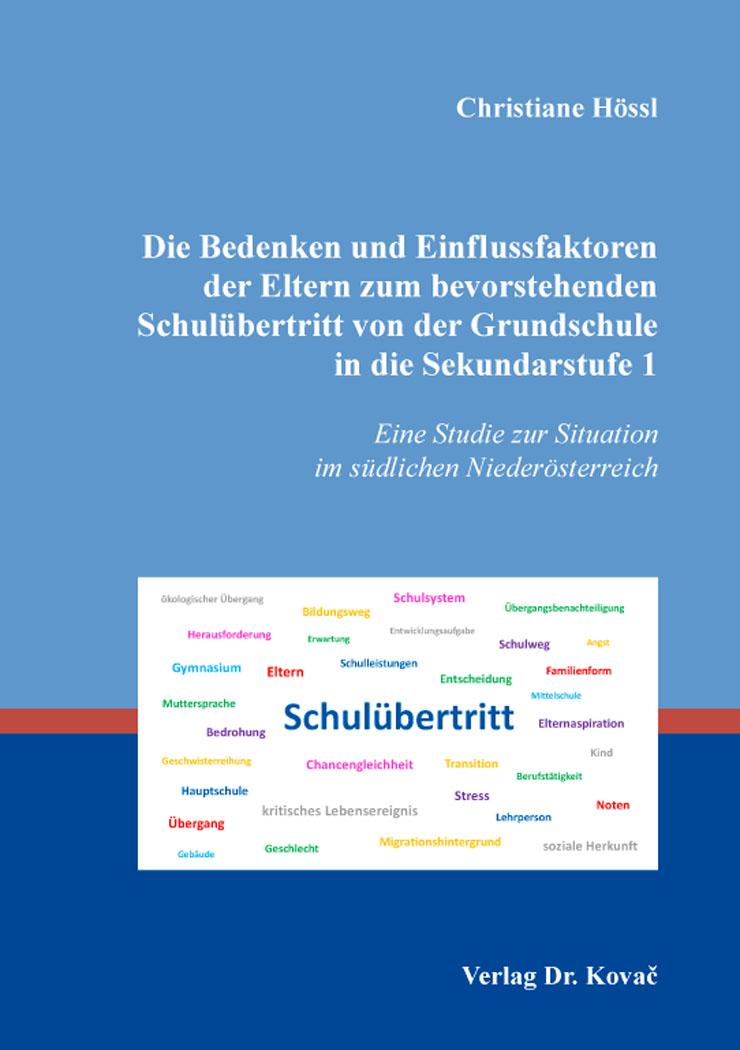Cover: Die Bedenken und Einflussfaktoren der Eltern zum bevorstehenden Schulübertritt von der Grundschule in die Sekundarstufe 1