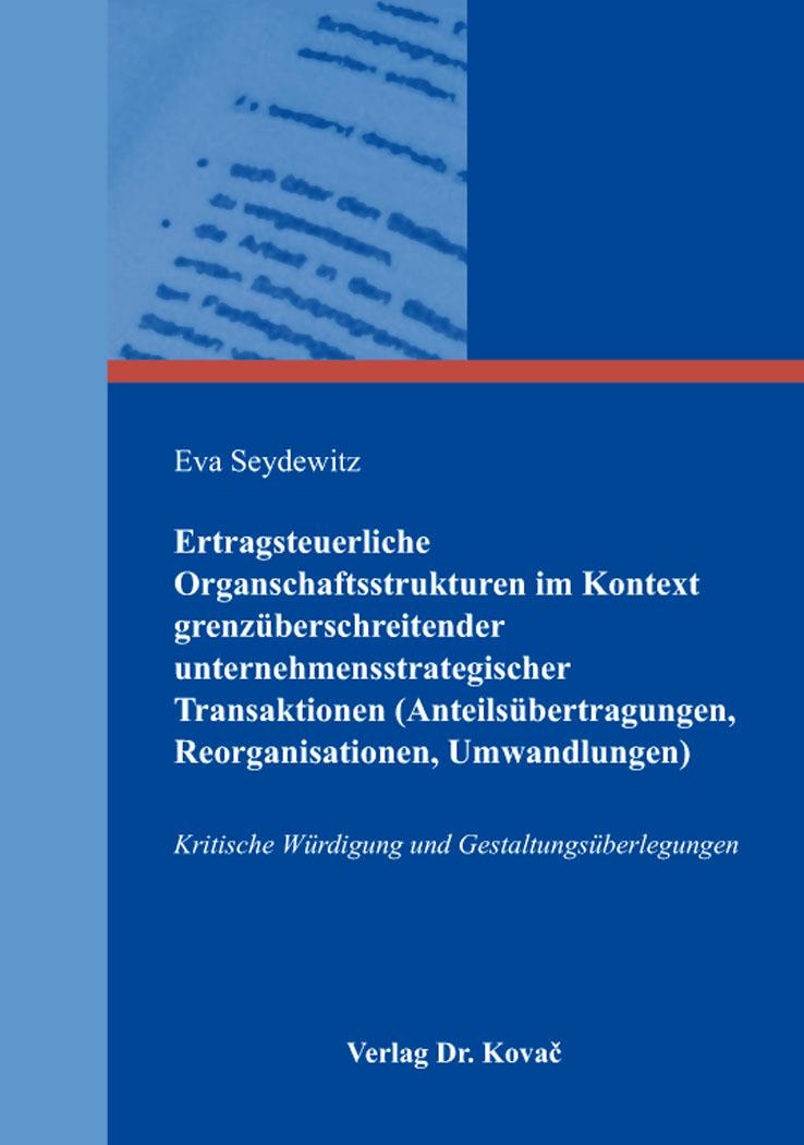 Cover: Ertragsteuerliche Organschaftsstrukturen im Kontext grenzüberschreitender unternehmensstrategischer Transaktionen (Anteilsübertragungen, Reorganisationen, Umwandlungen)