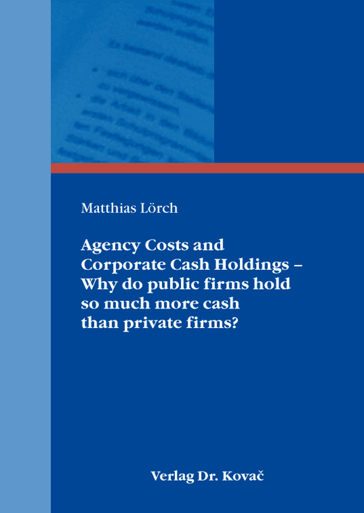 Cover: Agency Costs and CorporateCashHoldings – Why do public firms hold somuchmorecash than private firms?