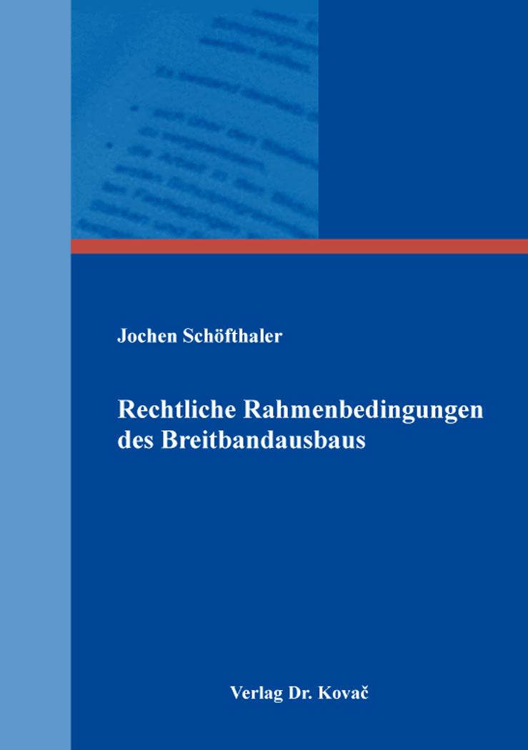 Cover: Rechtliche Rahmenbedingungen des Breitbandausbaus