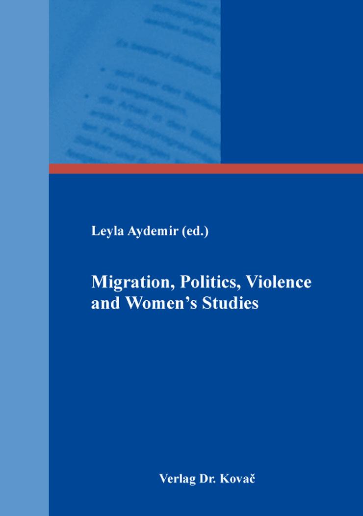 Cover: Migration, Politics, Violence and Women's Studies
