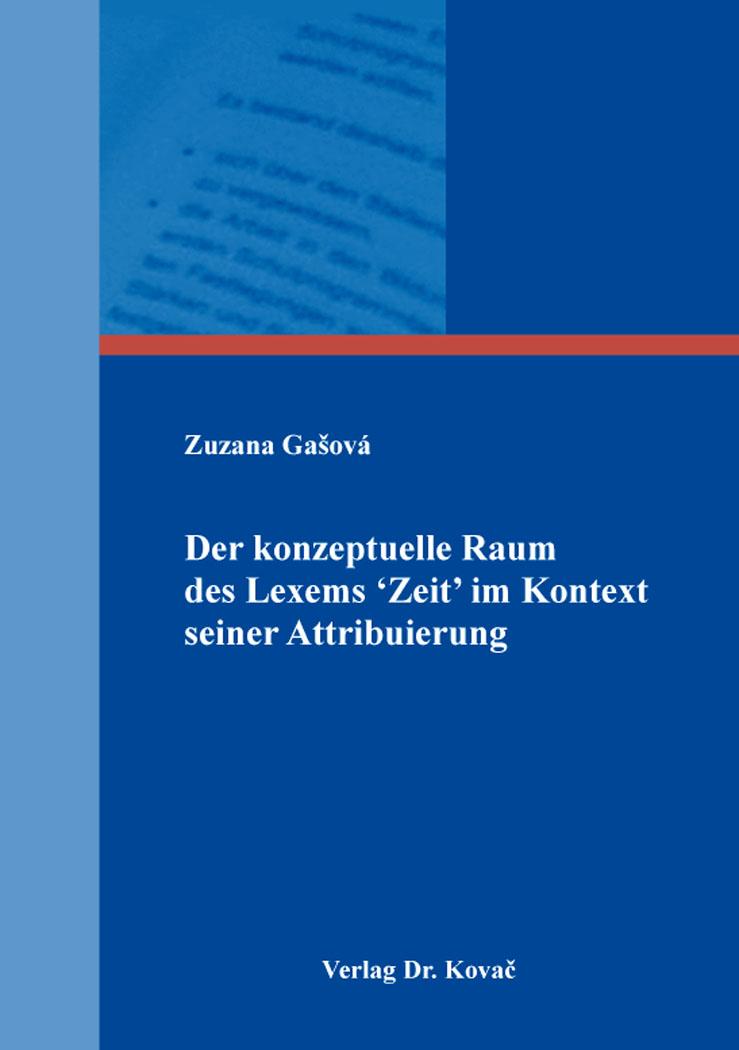 Cover: Der konzeptuelle Raum des Lexems 'Zeit' im Kontext seiner Attribuierung