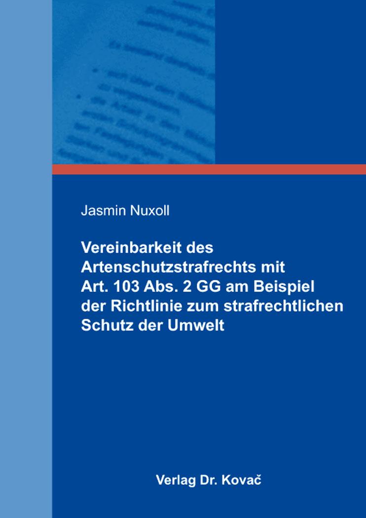 Cover: Vereinbarkeit des Artenschutzstrafrechts mit Art. 103 Abs. 2 GG am Beispiel der Richtlinie zum strafrechtlichen Schutz der Umwelt