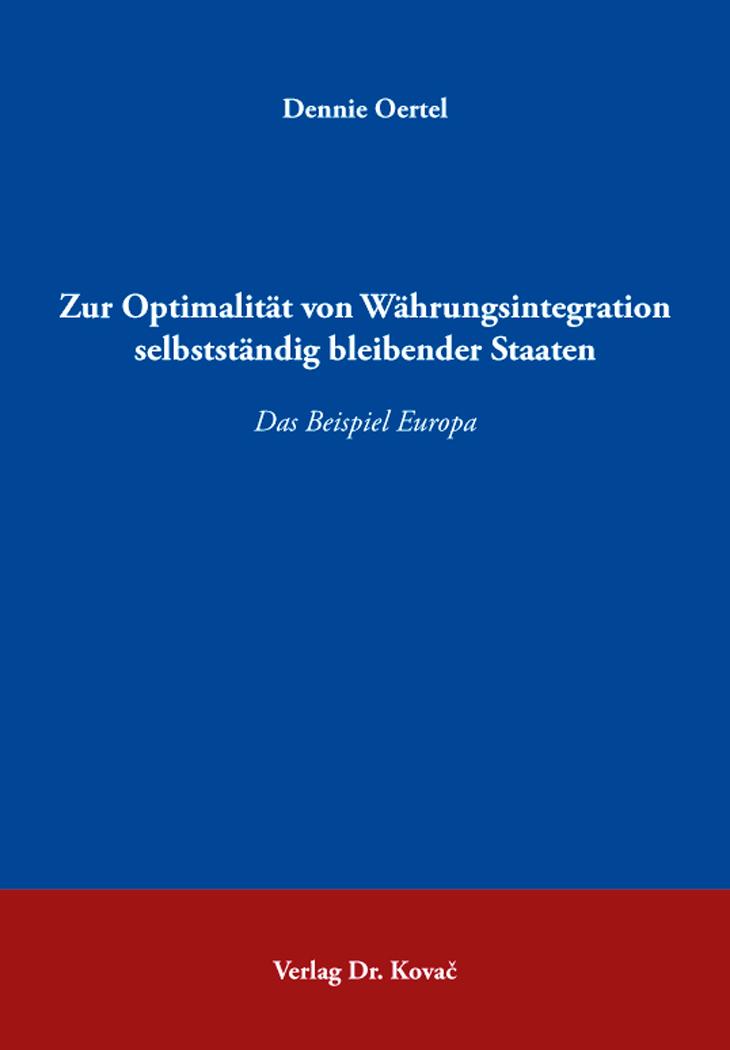 Cover: Zur Optimalität von Währungsintegration selbstständig bleibender Staaten