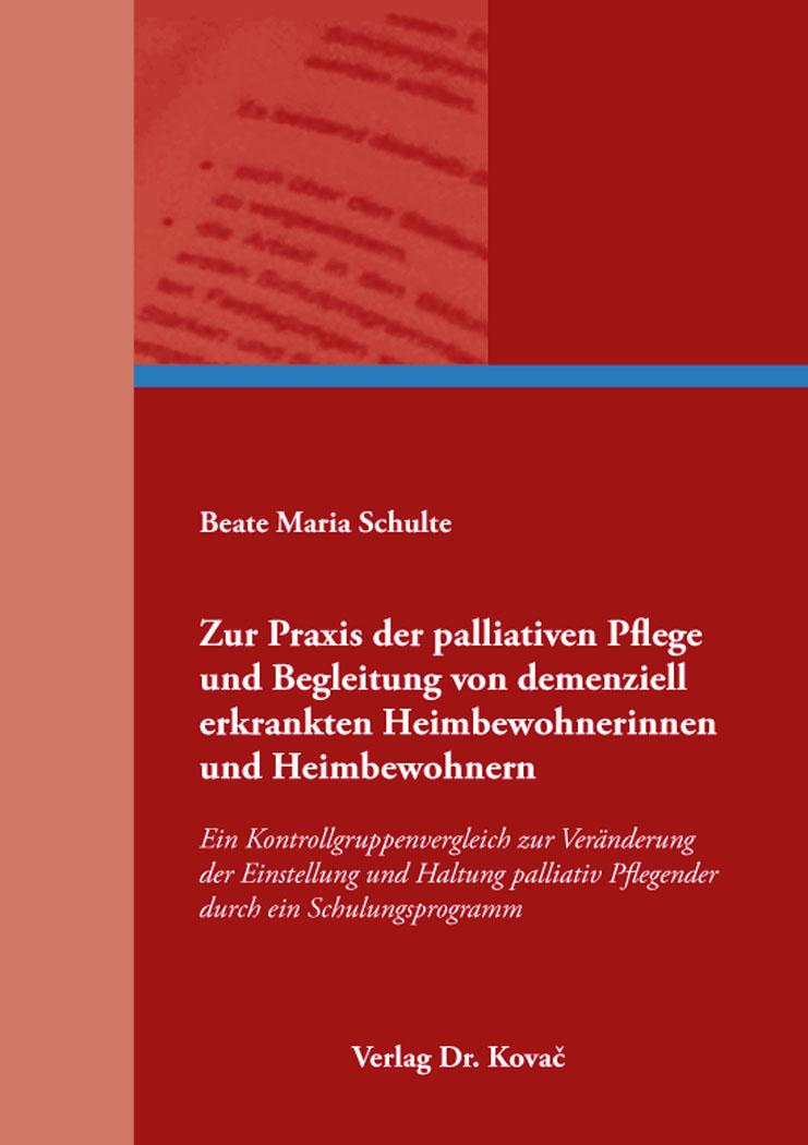 Cover: Zur Praxis der palliativen Pflege und Begleitung von demenziell erkrankten Heimbewohnerinnen und Heimbewohnern