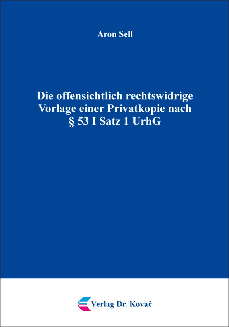 Cover: Die offensichtlich rechtswidrige Vorlage einer Privatkopie nach § 53 I Satz 1 UrhG