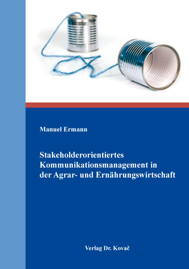 Cover: Stakeholderorientiertes Kommunikationsmanagement in der Agrar- und Ernährungswirtschaft