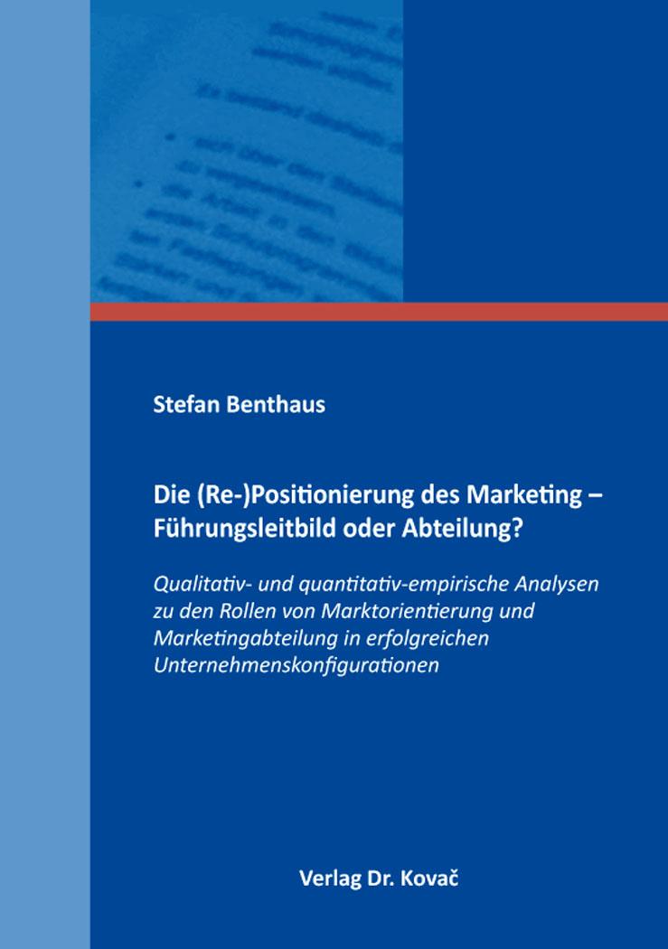 Cover: Die (Re-)Positionierung des Marketing – Führungsleitbild oder Abteilung?