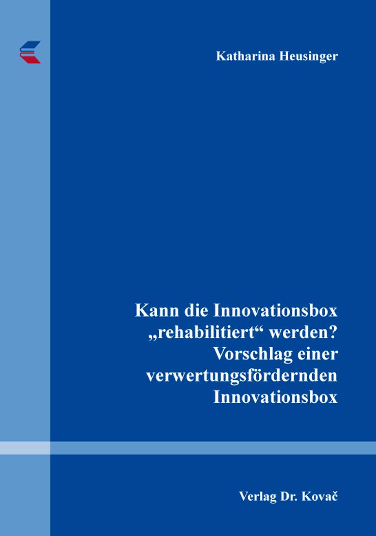"""Cover: Kann die Innovationsbox """"rehabilitiert"""" werden? Vorschlag einer verwertungsfördernden Innovationsbox"""
