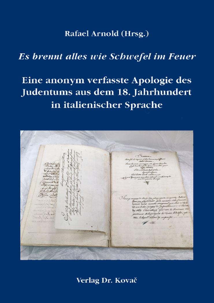 Cover: Es brennt alles wie Schwefel im Feuer – Eine anonym verfasste Apologie des Judentums aus dem 18. Jahrhundert in italienischer Sprache