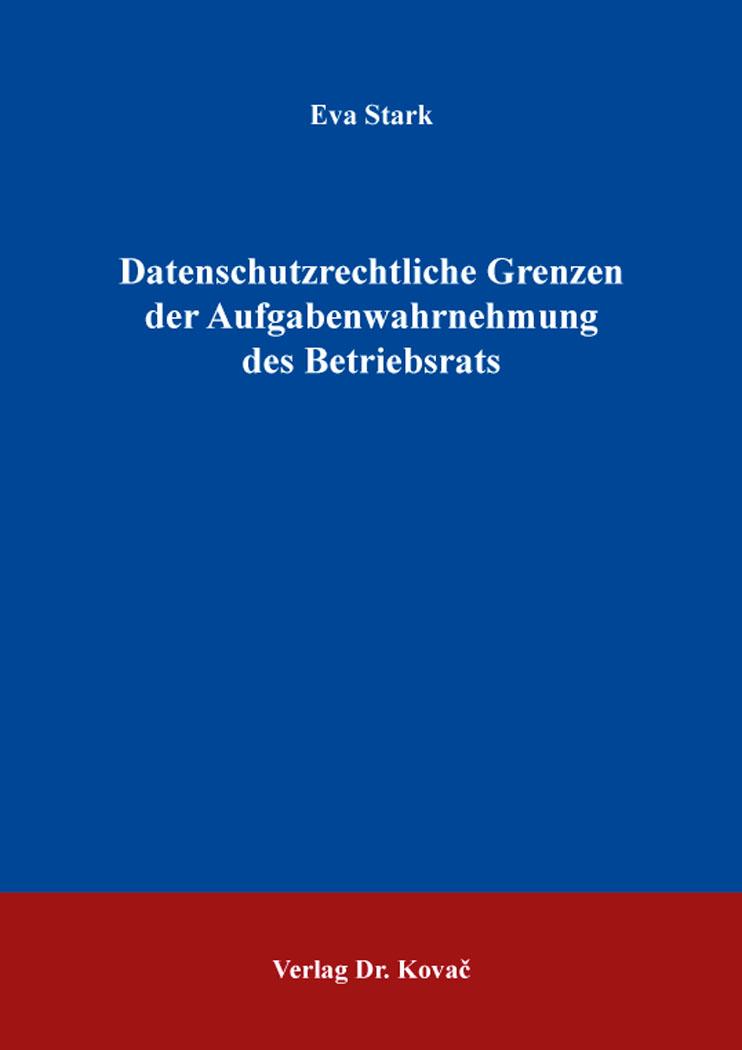 Cover: Datenschutzrechtliche Grenzen der Aufgabenwahrnehmung des Betriebsrats