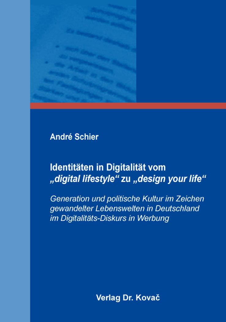 """Cover: Identitäten in Digitalität vom """"digital lifestyle"""" zu """"design your life"""""""