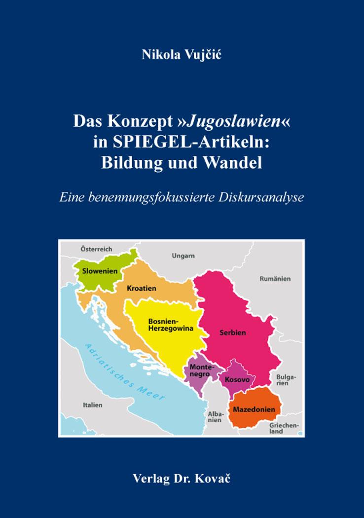 Cover: Das Konzept »Jugoslawien« in SPIEGEL-Artikeln: BildungundWandel