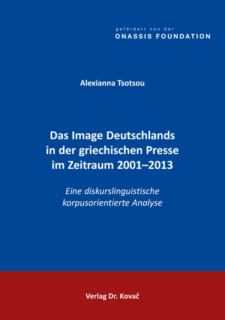 Cover: Das Image Deutschlands in der griechischen Presse im Zeitraum 2001–2013