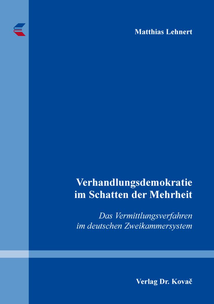 Cover: Verhandlungsdemokratie im Schatten der Mehrheit