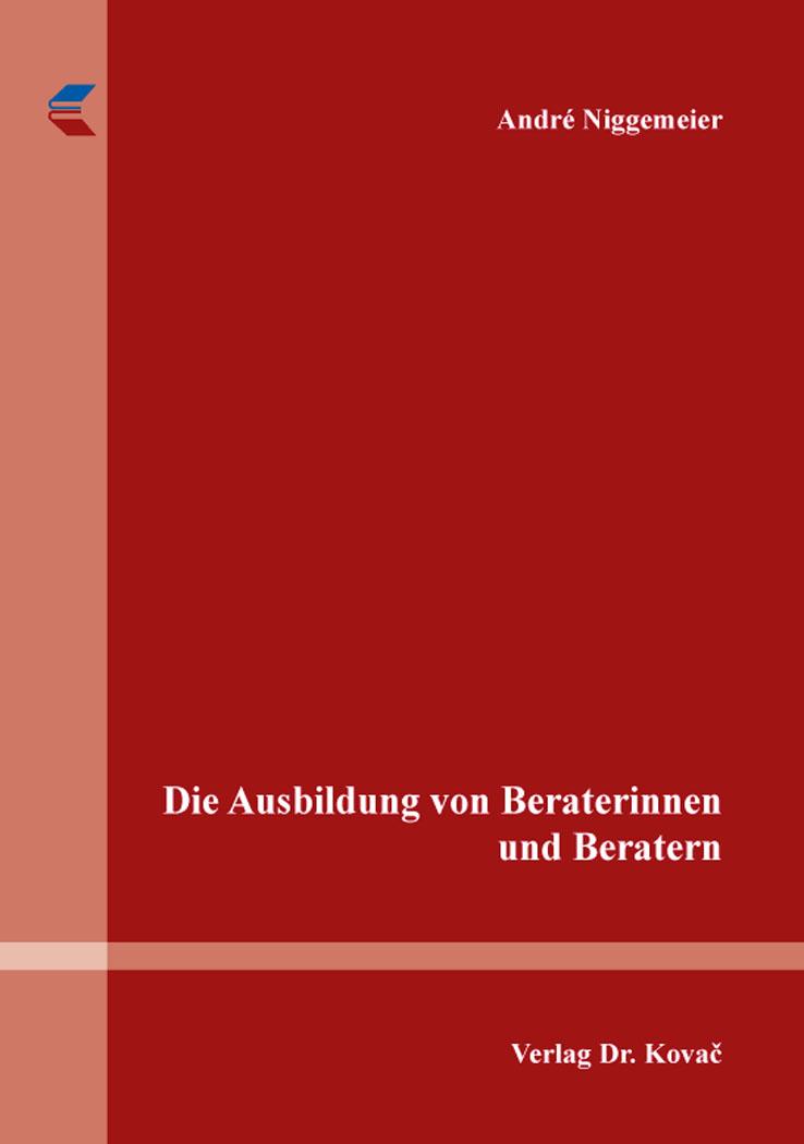 Cover: Die Ausbildung von Beraterinnen und Beratern