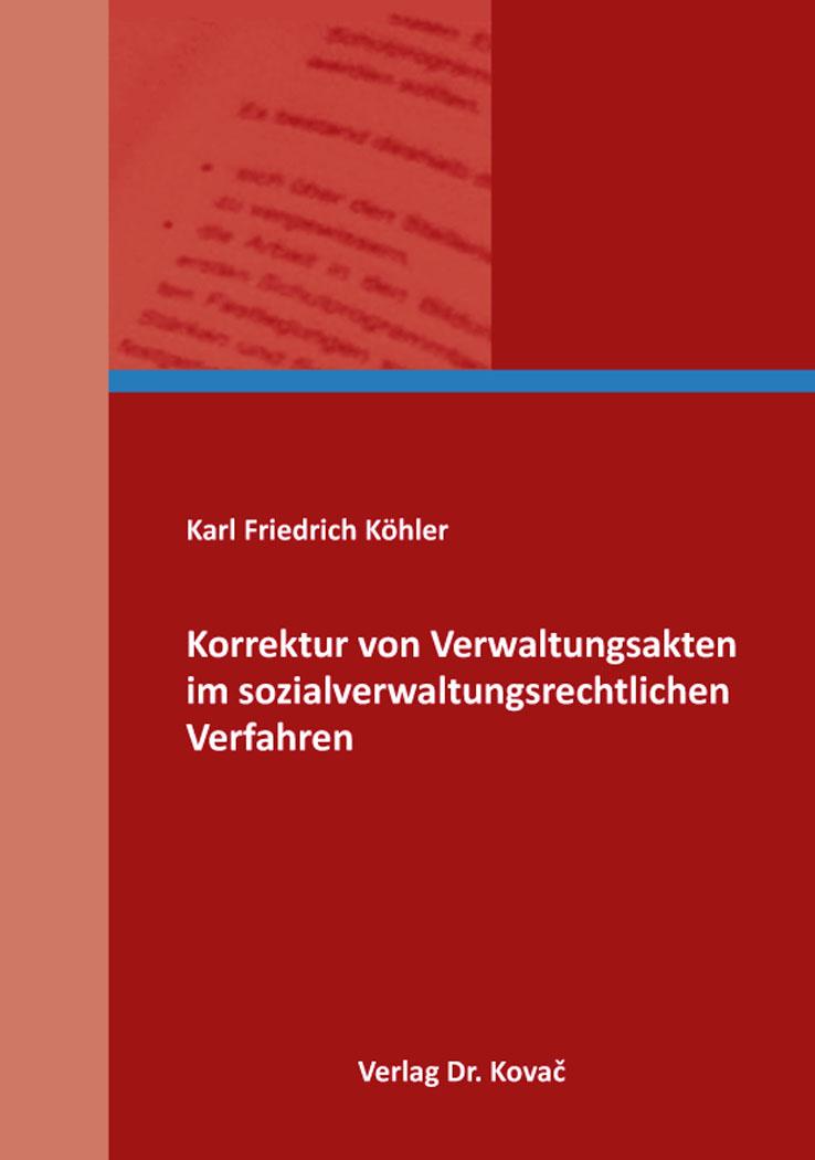 Cover: Korrektur von Verwaltungsakten im sozialverwaltungsrechtlichen Verfahren