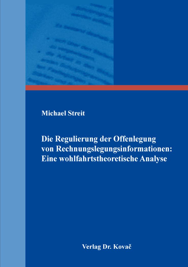 Cover: Die Regulierung der Offenlegung von Rechnungslegungsinformationen: EinewohlfahrtstheoretischeAnalyse