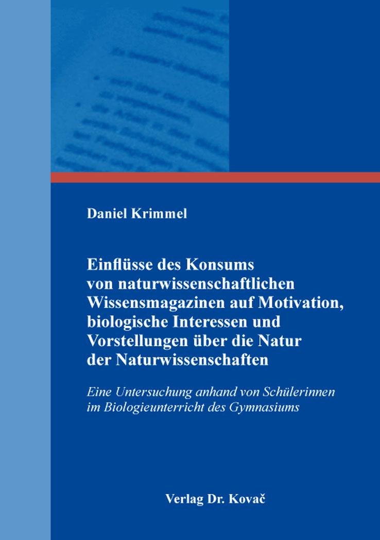 Cover: Einflüsse des Konsums von naturwissenschaftlichen Wissensmagazinen auf Motivation, biologische Interessen und Vorstellungen über die Natur der Naturwissenschaften