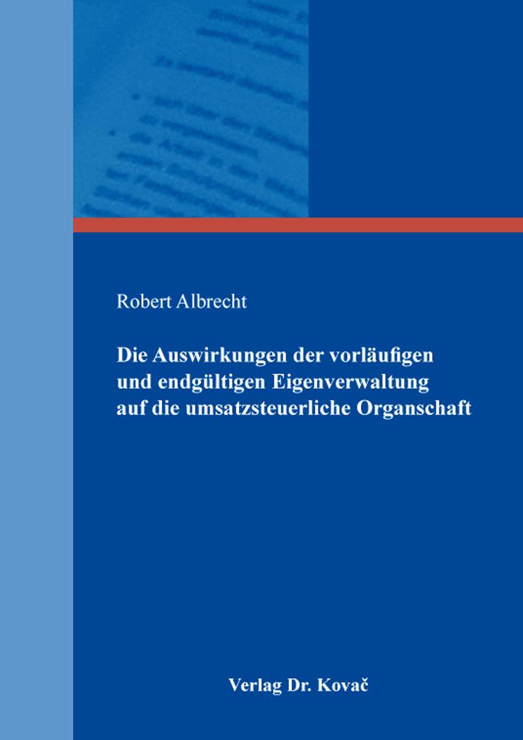 Cover: Die Auswirkungen der vorläufigen und endgültigen Eigenverwaltung auf die umsatzsteuerliche Organschaft
