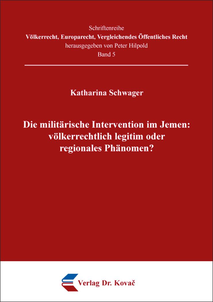 Cover: Die militärische Intervention im Jemen: völkerrechtlich legitim oder regionales Phänomen?