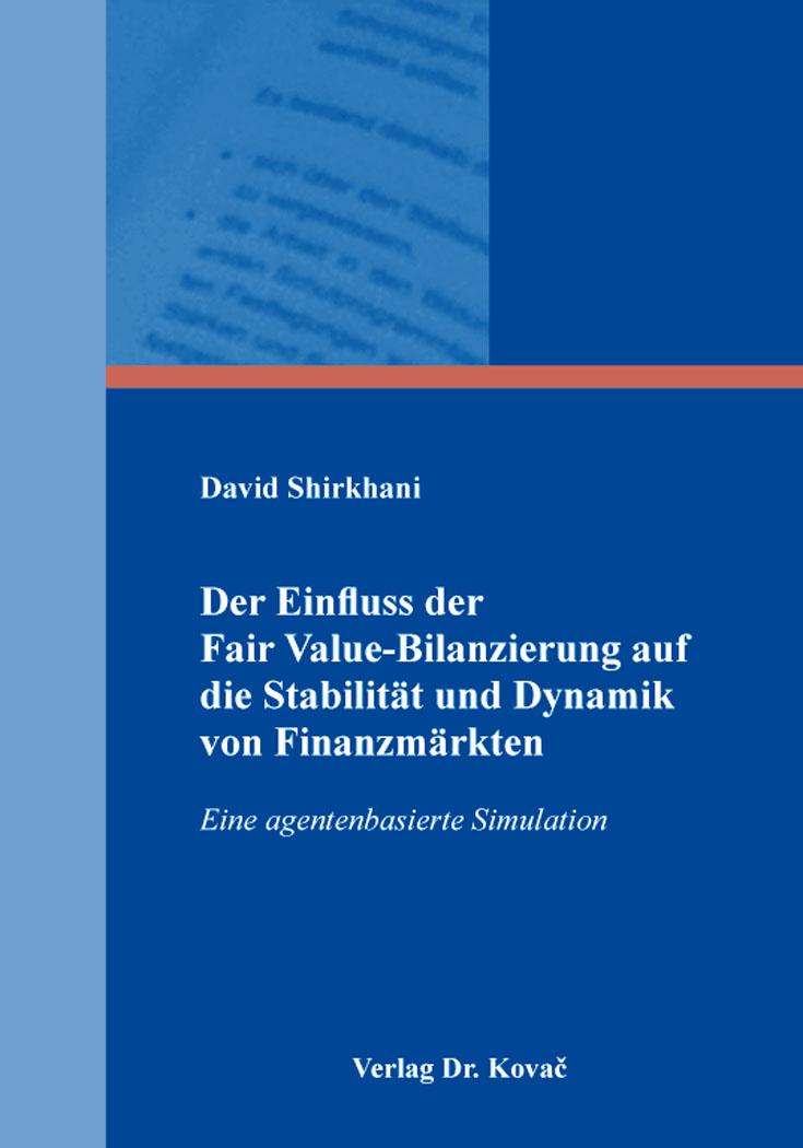 Cover: Der Einfluss der Fair Value-Bilanzierung auf die Stabilität und Dynamik von Finanzmärkten